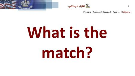 Prepare + Prevent + Respond + Recover + Mitigate What is the match? 1.