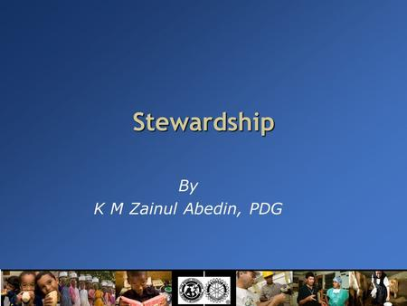Stewardship By K M Zainul Abedin, PDG. What is Stewardship? Stewardship.