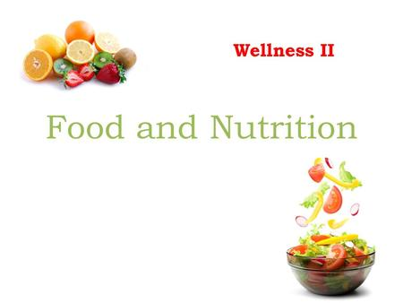 Wellness II Food and Nutrition.