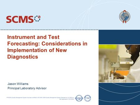 Instrument and Test Forecasting: Considerations in Implementation of New Diagnostics Jason Williams Principal Laboratory Advisor.