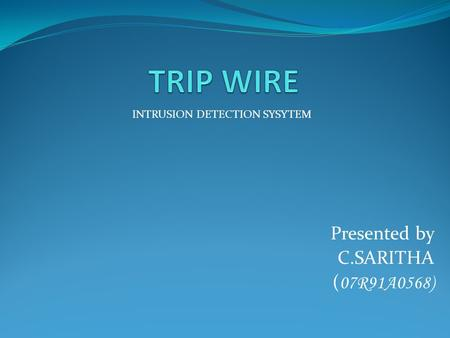 Presented by C.SARITHA ( 07R91A0568) INTRUSION DETECTION SYSYTEM.