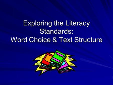 Exploring the Literacy Standards: Word Choice & Text Structure.