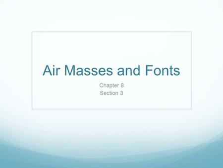 Air Masses and Fonts Chapter 8 Section 3.