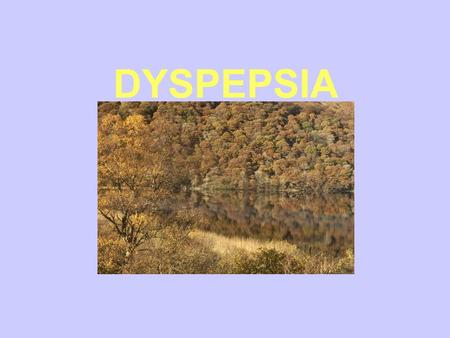 DYSPEPSIA. Dyspepsia Implies chronic GORD IBS Ulcers Gall Stones Cancer 'Functional'