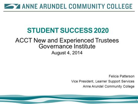 11 STUDENT SUCCESS 2020 Felicia Patterson Vice President, Learner Support Services Anne Arundel Community College ACCT New and Experienced Trustees Governance.