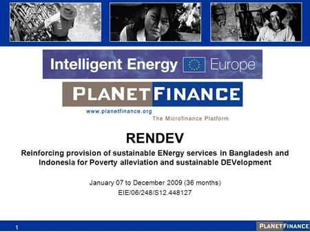 1 RENDEV Reinforcing provision of sustainable ENergy services in Bangladesh and Indonesia for Poverty alleviation and sustainable DEVelopment January 07.