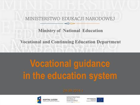 Vocational guidance in the education system 24.09.2014 r. Ministry of National Education Vocational and Continuing Education Department.