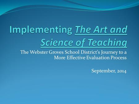 The Webster Groves School District's Journey to a More Effective Evaluation Process September, 2014.
