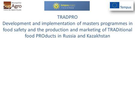 TRADPRO Development and implementation of masters programmes in food safety and the production and marketing of TRADitional food PROducts in Russia and.