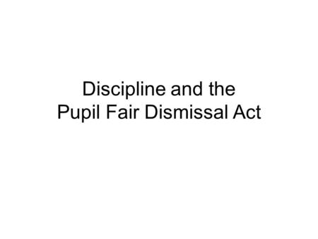 "Discipline and the Pupil Fair Dismissal Act Special education students have a special set of entitlements: They comprise a ""protected class"". Their IEP's."