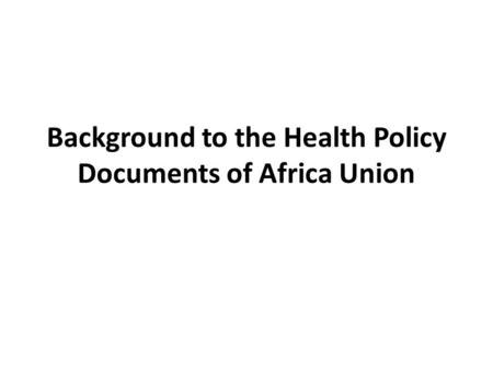 Background to the Health Policy Documents of Africa Union.