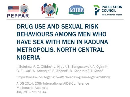 DRUG USE AND SEXUAL RISK BEHAVIOURS AMONG MEN WHO HAVE SEX WITH MEN IN KADUNA METROPOLIS, NORTH CENTRAL NIGERIA I. Suleiman 1, O. Otibho 1, J. Njab 1,