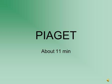 PIAGET About 11 min From Cognition to Development… Most theories of cognition (e.g., CIP, schema theory, situated cognition theory) have been tested.