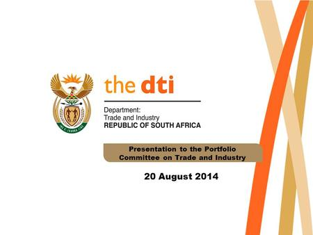 Presentation to the Portfolio Committee on Trade and Industry 20 August 2014.