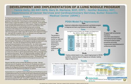 DEVELOPMENT AND IMPLEMENTATION OF A LUNG NODULE PROGRAM Tamra Kelly, BS RRT-NPS, Gary B. Mertens, RCP, CPFT, Jenifer Beasley, RRT, Departments of Cancer.