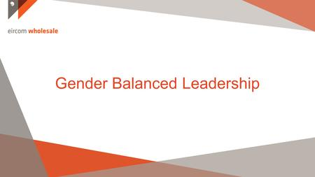 V Gender Balanced Leadership. Total Eircom Employee Base v 83% = Male employees.