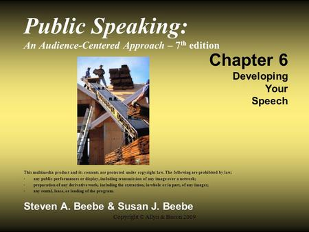 Copyright © Allyn & Bacon 2009 Public Speaking: An Audience-Centered Approach – 7 th edition Chapter 6 Developing Your Speech This multimedia product and.