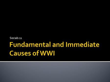 Fundamental and Immediate Causes of WWI