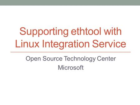 Supporting ethtool with Linux Integration Service Open Source Technology Center Microsoft.