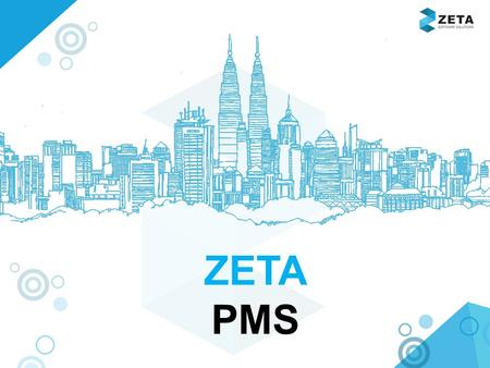 ZETA PMS. USP OF ZETA PMS Web Application. Dashboard. 'n' number of masters & activity creation. Pre defined MIS reports. Export reports to excel,
