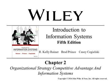Chapter 2 Organizational Strategy Competitive Advantage And Information Systems Copyright © 2014 John Wiley & Sons, Inc. All rights reserved. Introduction.