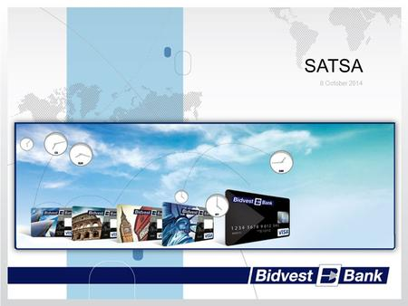 SATSA 8 October 2014. BIDVEST BANK OFFERINGS – CURRENT Great Exchange Rates when converting foreign receipts into Rand Bidvest Bank Account for member.