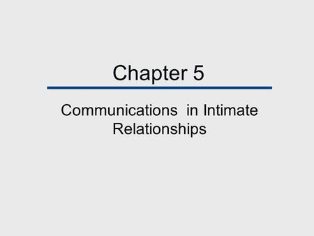 Chapter 5 Communications in Intimate Relationships.