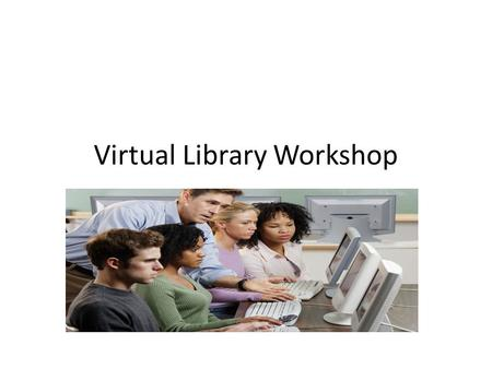 Virtual Library Workshop. To access the Virtual Library you must be signed into Campus Connect. Once you are signed in: 1. Click on the Library tab at.