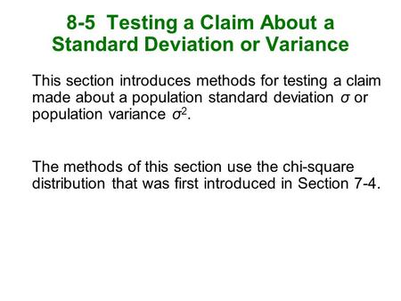 8-5 Testing a Claim About a Standard Deviation or Variance This section introduces methods for testing a claim made about a population standard deviation.