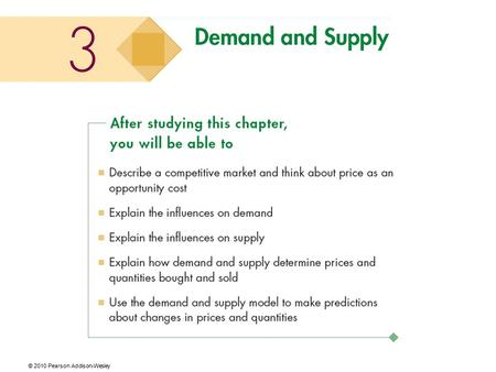 © 2010 Pearson Addison-Wesley. Demand and Supply Supply and demand are the two words that economists use most often. Supply and demand are the forces.