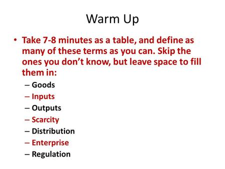 Warm Up Take 7-8 minutes as a table, and define as many of these terms as you can. Skip the ones you don't know, but leave space to fill them in: Goods.