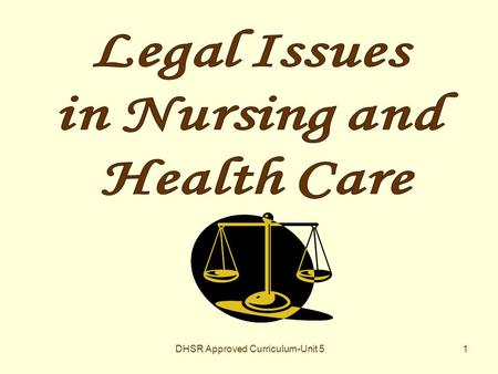 DHSR Approved Curriculum-Unit 51. 2 3 LEGAL ISSUES IN NURSING PRACTICE.
