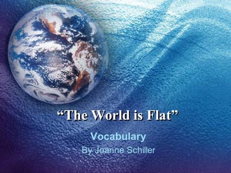 """The World is Flat"" Vocabulary By Joanne Schiller."