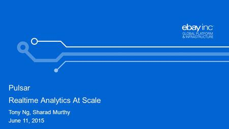 Pulsar Realtime Analytics At Scale Tony Ng, Sharad Murthy June 11, 2015.
