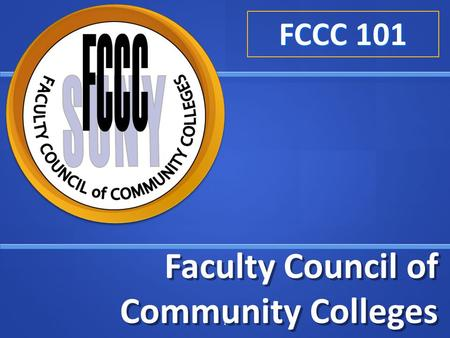 Faculty Council of Community Colleges 1 FCCC 101.