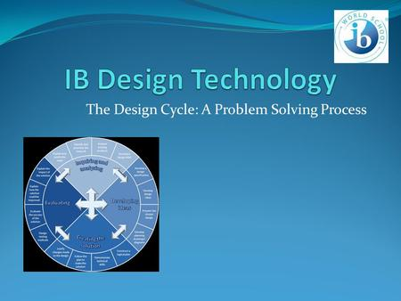 The Design Cycle: A Problem Solving Process