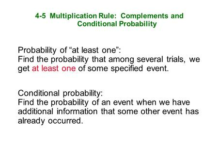 "4-5 Multiplication Rule: Complements and Conditional Probability Probability of ""at least one"": Find the probability that among several trials, we get."