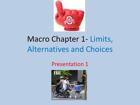 Macro Chapter 1- Limits, Alternatives and Choices