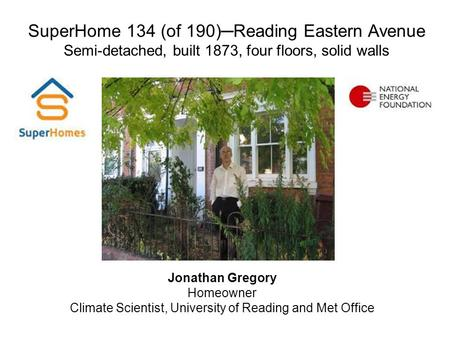 SuperHome 134 (of 190)─Reading Eastern Avenue Semi-detached, built 1873, four floors, solid walls Jonathan Gregory Homeowner Climate Scientist, University.