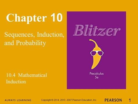 Chapter 10 Sequences, Induction, and Probability Copyright © 2014, 2010, 2007 Pearson Education, Inc. 1 10.4 Mathematical Induction.