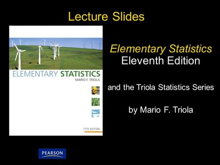 6.3 - 1 Copyright © 2010, 2007, 2004 Pearson Education, Inc. Lecture Slides Elementary Statistics Eleventh Edition and the Triola Statistics Series by.