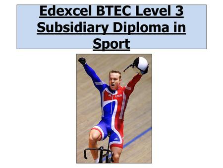 Edexcel BTEC Level 3 Subsidiary Diploma in Sport.