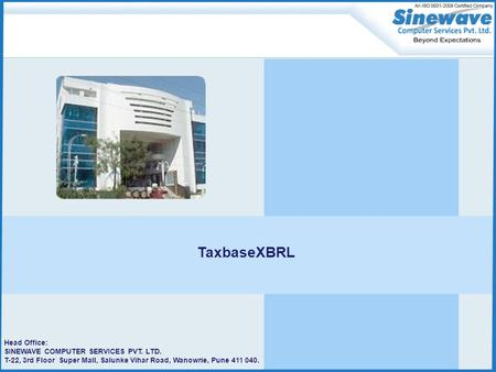 Head Office: SINEWAVE COMPUTER SERVICES PVT. LTD. T-22, 3rd Floor Super Mall, Salunke Vihar Road, Wanowrie, Pune 411 040. TaxbaseXBRL.