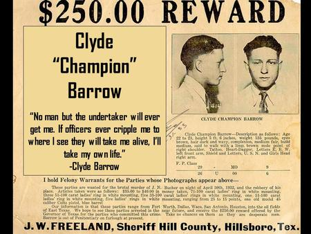 "Clyde ""Champion"" Barrow ""No man but the undertaker will ever get me. If officers ever cripple me to where I see they will take me alive, I'll take my own."