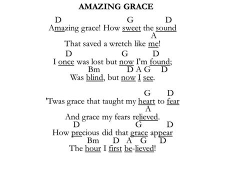 AMAZING GRACE D G D Amazing grace! How <strong>sweet</strong> the sound A That saved a wretch like me! D G D Amazing grace! How <strong>sweet</strong> the sound A That saved a wretch like.