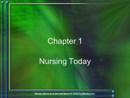 Mosby items and derived items © 2005 by Mosby, Inc. Chapter 1 Nursing Today.