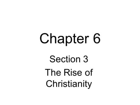 Chapter 6 Section 3 The Rise of Christianity Jews Come Under Roman Rule When conquering Judea, Romans gave control of religion to the Jews. The Jews.