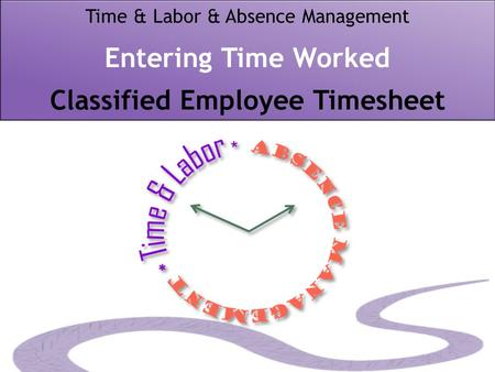Time & Labor & Absence Management Entering Time Worked Classified Employee Timesheet.