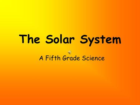 The Solar System A Fifth Grade Science Introduction A solar system consists of a star and objects that revolve around it. Our Solar System consists of.