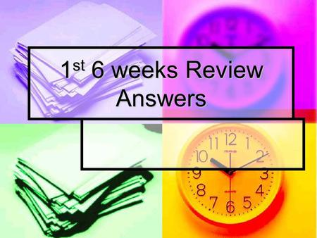 1st 6 weeks Review Answers